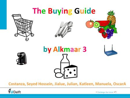 1 Challenge the future Costanza, Seyed Hossein, Jialue, Julian, Katleen, Manuela, OscarA The Buying Guide by Alkmaar 3.
