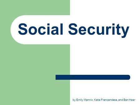 Social Security by Emily Mannix, Katie Francendese, and Ben Heer.