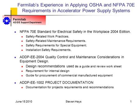 Fermilab AD E/E Support Department Fermilab's Experience in Applying OSHA and NFPA 70E Requirements in Accelerator Power Supply Systems NFPA 70E Standard.