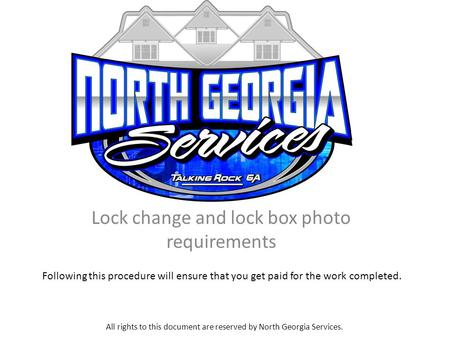 Lock change and lock box photo requirements All rights to this document are reserved by North Georgia Services. Following this procedure will ensure that.