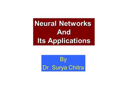 Neural Networks And Its Applications By Dr. Surya Chitra.