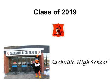 Class of 2019 Sackville High School. Sackville High School Student Services Ms Sarty (A-L) Ms. J. (M-Z)