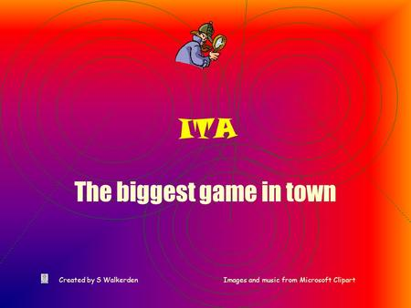 ITA The biggest game in town Created by S WalkerdenImages and music from Microsoft Clipart.