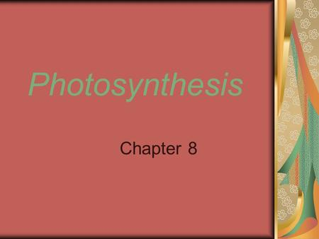 Photosynthesis Chapter 8. Energy in Living Systems…. Energy is the ability to do work. Autotrophs – Living things that can use energy from the sun or.