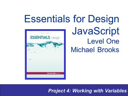 Project 4: Working with Variables Essentials for Design JavaScript Level One Michael Brooks.