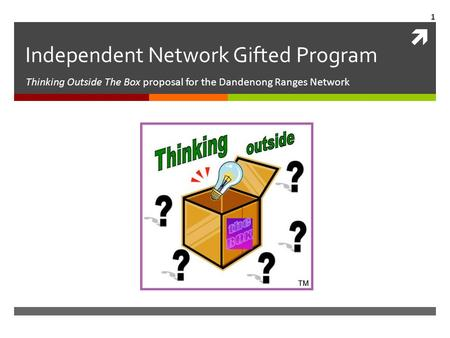  Independent Network Gifted Program Thinking Outside The Box proposal for the Dandenong Ranges Network 1.
