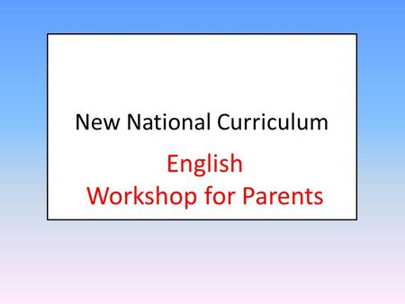 New National Curriculum English Workshop for Parents.