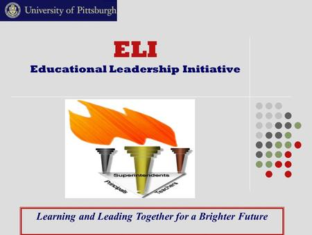 ELI Educational Leadership Initiative Learning and Leading Together for a Brighter Future.