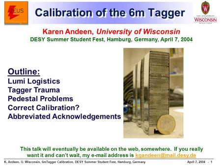 K. Andeen, U. Wisconsin, 6mTagger Calibration, DESY Summer Student Fest, Hamburg, GermanyApril 7, 2004 - 1 Calibration of the 6m Tagger Karen Andeen, University.