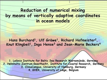 Reduction of numerical mixing by means of vertically adaptive coordinates in ocean models Hans Burchard 1, Ulf Gräwe 1, Richard Hofmeister 2, Knut Klingbeil.