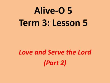 Alive-O 5 Term 3: Lesson 5 Love and Serve the Lord (Part 2)