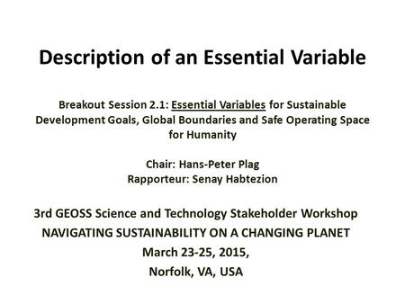 Description of an Essential Variable Breakout Session 2.1: Essential Variables for Sustainable Development Goals, Global Boundaries and Safe Operating.