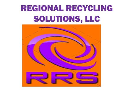 REGIONAL RECYCLING SOLUTIONS, LLC. RRS is an American Company Bringing European Technology to Increase Recycling and Reduce Landfill Space Needs in WNC.