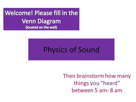 "Physics of Sound Then brainstorm how many things you ""heard"" between 5 am- 8 am."