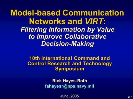 # 1 # 1 Model-based Communication Networks and VIRT: Filtering Information by Value to Improve Collaborative Decision-Making 10th International Command.
