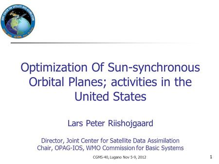 Optimization Of Sun-synchronous Orbital Planes; activities in the United States Lars Peter Riishojgaard Director, Joint Center for Satellite Data Assimilation.