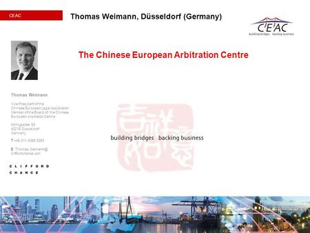 Thomas Weimann, Düsseldorf (Germany) The Chinese European Arbitration Centre Thomas Weimann Vice President of the Chinese European Legal Association Member.