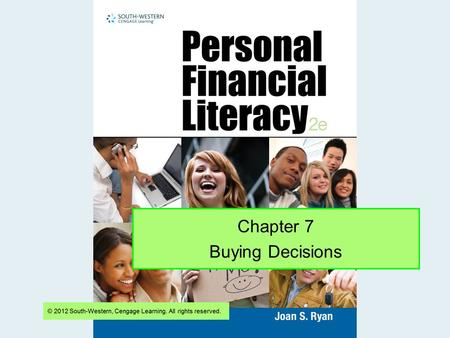 Chapter 7 Buying Decisions. Slide 2 Where Can Consumers Get Credit? Credit is the ability to borrow money and pay it back later. 7-2 Getting Started with.