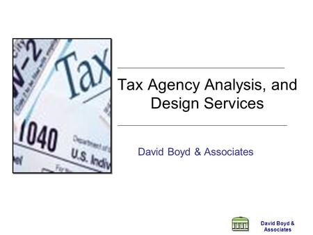 David Boyd & Associates Tax Agency Analysis, and Design Services David Boyd & Associates.