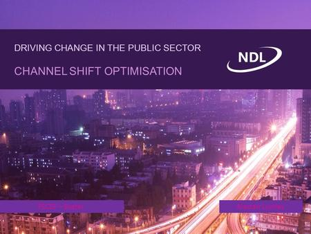 DRIVING CHANGE IN THE PUBLIC SECTOR CHANNEL SHIFT OPTIMISATION PSCSF – ExeterAlastair Lumley.