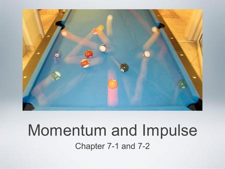 Momentum and Impulse Chapter 7-1 and 7-2. Momentum We already know that it is harder to stop a large truck than a small car when they are both moving.