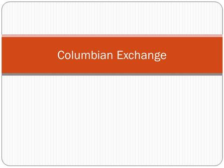 Columbian Exchange. A. Both Europe and the New World were transformed as a result of the Age of Exploration and the exchanges that occurred between the.