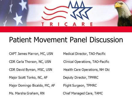 Patient Movement Panel Discussion CAPT James Marron, MC, USN Medical Director, TAO-Pacific CDR Carla Thorson, NC, USN Clinical Operations, TAO-Pacific.