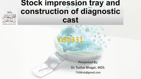 Stock impression tray and construction of diagnostic cast Presented By: Dr. Tushar Bhagat, MDS.