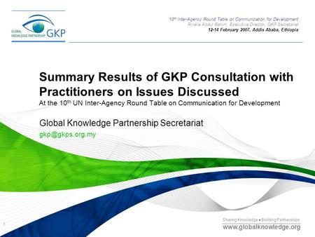Sharing Knowledge ● Building Partnerships www.globalknowledge.org 1 Summary Results of GKP Consultation with Practitioners on Issues Discussed At the 10.