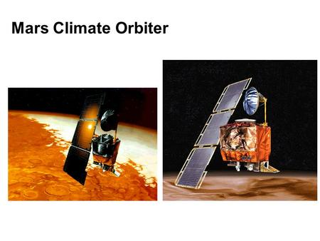 Mars Climate Orbiter. FOR IMMEDIATE RELEASE September 23, 1999 NASA'S MARS CLIMATE ORBITER BELIEVED TO BE LOST NASA's Mars Climate Orbiter is believed.