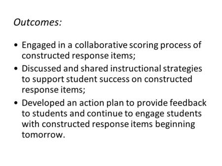 Outcomes: Engaged in a collaborative scoring process of constructed response items; Discussed and shared instructional strategies to support student success.