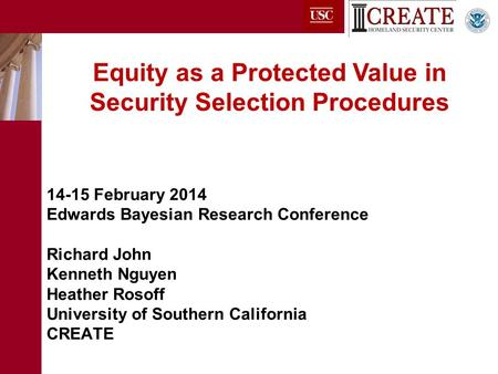 14-15 February 2014 Edwards Bayesian Research Conference Richard John Kenneth Nguyen Heather Rosoff University of Southern California CREATE Equity as.
