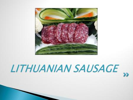 LITHUANIAN SAUSAGE. Lithuanians consume a lot of meat and meat by-products. Pork has always been the most widely used meat, fresh, brined or smoked, and.