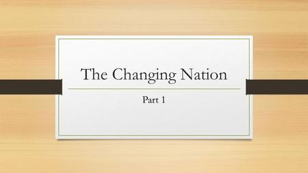 The Changing Nation Part 1. Transcontinental Railroad There was no way to cross the US in the 1850's, except by stagecoach or sailing around South America.
