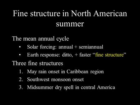 "Fine structure in North American summer The mean annual cycle Solar forcing: annual + semiannual Earth response: ditto, + faster ""fine structure"" Three."