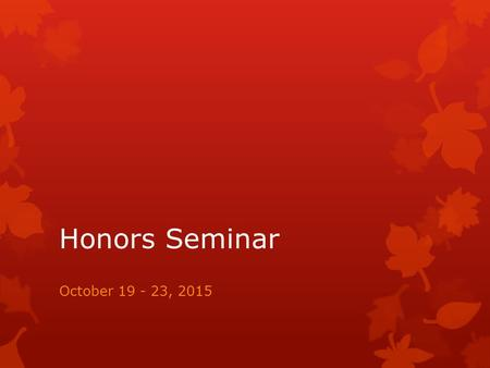 Honors Seminar October 19 - 23, 2015. Super Smash Brothers Charity Tourney  October 24, 2015 THIS SATURDAY 1pm-end  $5 per tournament to enter, there.