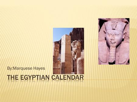 By:Marquese Hayes.  The Egyptian calendar was divided into three seasons based on the coming and going of the Nile river.