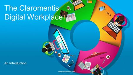 The Claromentis Digital Workplace An Introduction www.claromentis.com.