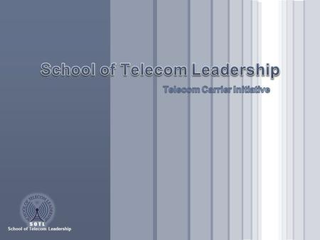 School of Telecom Leadership Telecom Carrier Initiative