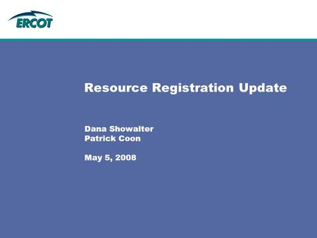 Resource Registration Update Dana Showalter Patrick Coon May 5, 2008.