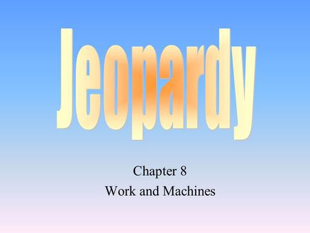 Chapter 8 Work and Machines 100 200 400 300 400 Work Simple Machines Power Simple Machines 300 200 400 200 100 500 100.