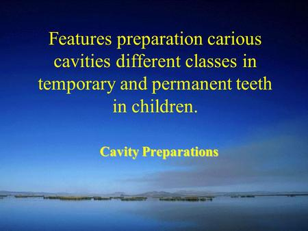 Features preparation carious cavities different classes in temporary and permanent teeth in children. Cavity Preparations.