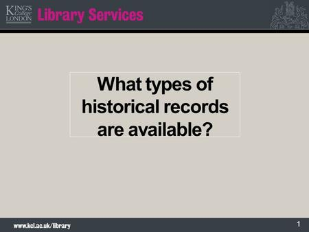 1 What types of historical records are available?.