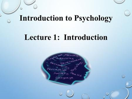 Introduction to Psychology Lecture 1: Introduction.