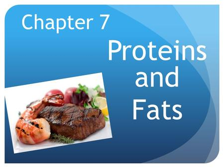Chapter 7 Proteins and Fats. Protein Protein helps your body grow and repair itself. Found in animal products, including meat, poultry, fish, eggs, and.