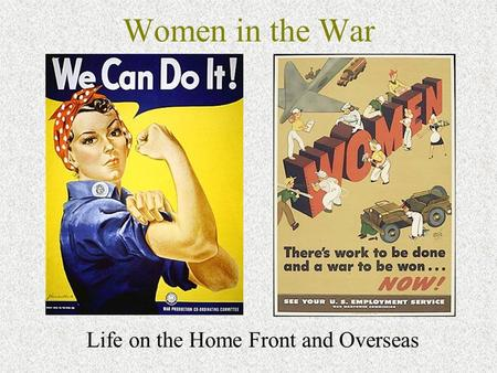Women in the War Life on the Home Front and Overseas.