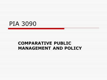 PIA 3090 COMPARATIVE PUBLIC MANAGEMENT AND POLICY.