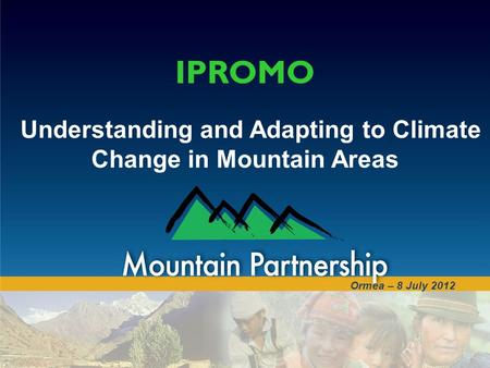 Ormea – 8 July 2012 IPROMO Understanding and Adapting to Climate Change in Mountain Areas.