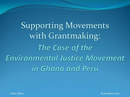 Chris Allan November 2010 Supporting Movements with Grantmaking: