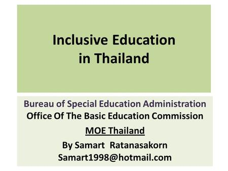 Inclusive Education in Thailand Bureau of Special Education Administration Office Of The Basic Education Commission MOE Thailand By Samart Ratanasakorn.